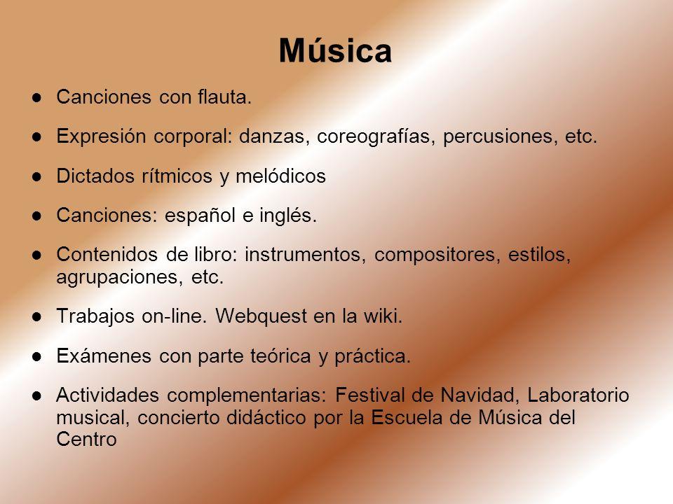 Música Canciones con flauta. Expresión corporal: danzas, coreografías, percusiones, etc. Dictados rítmicos y melódicos Canciones: español e inglés. Co