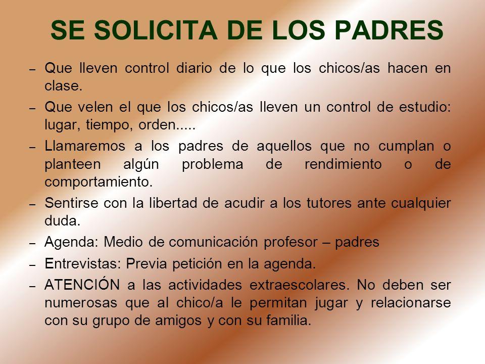 SE SOLICITA DE LOS PADRES – Que lleven control diario de lo que los chicos/as hacen en clase. – Que velen el que los chicos/as lleven un control de es