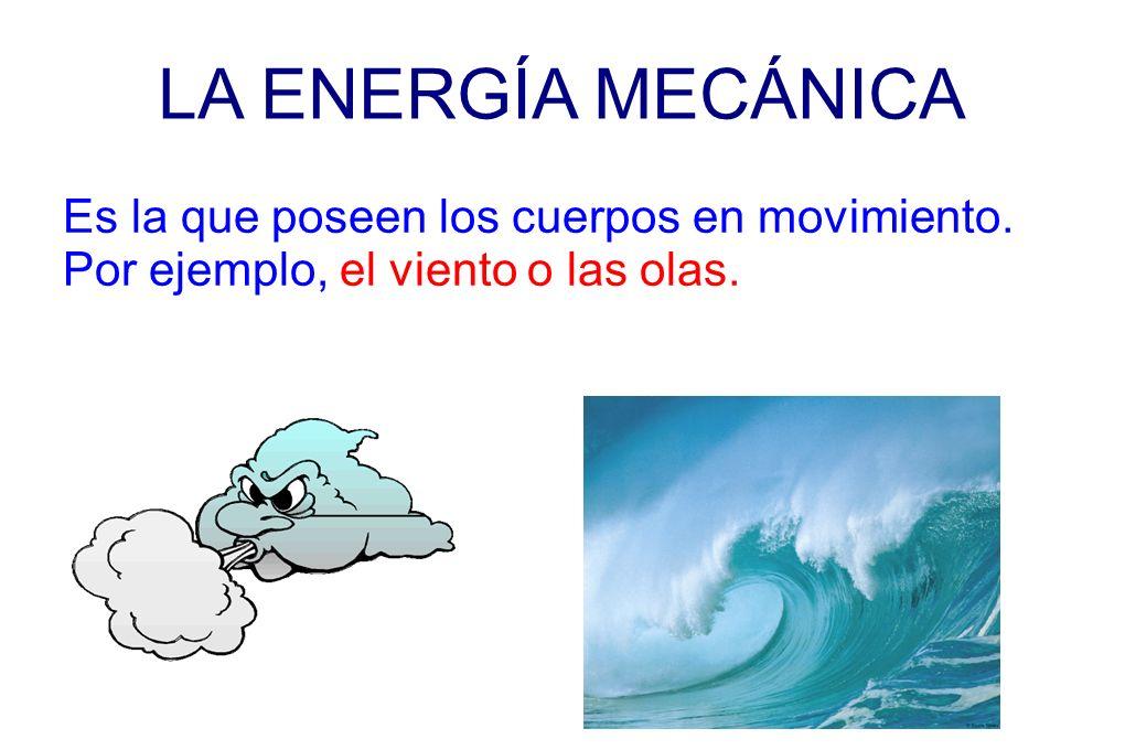 LA ENERGÍA MECÁNICA Es la que poseen los cuerpos en movimiento. Por ejemplo, el viento o las olas.