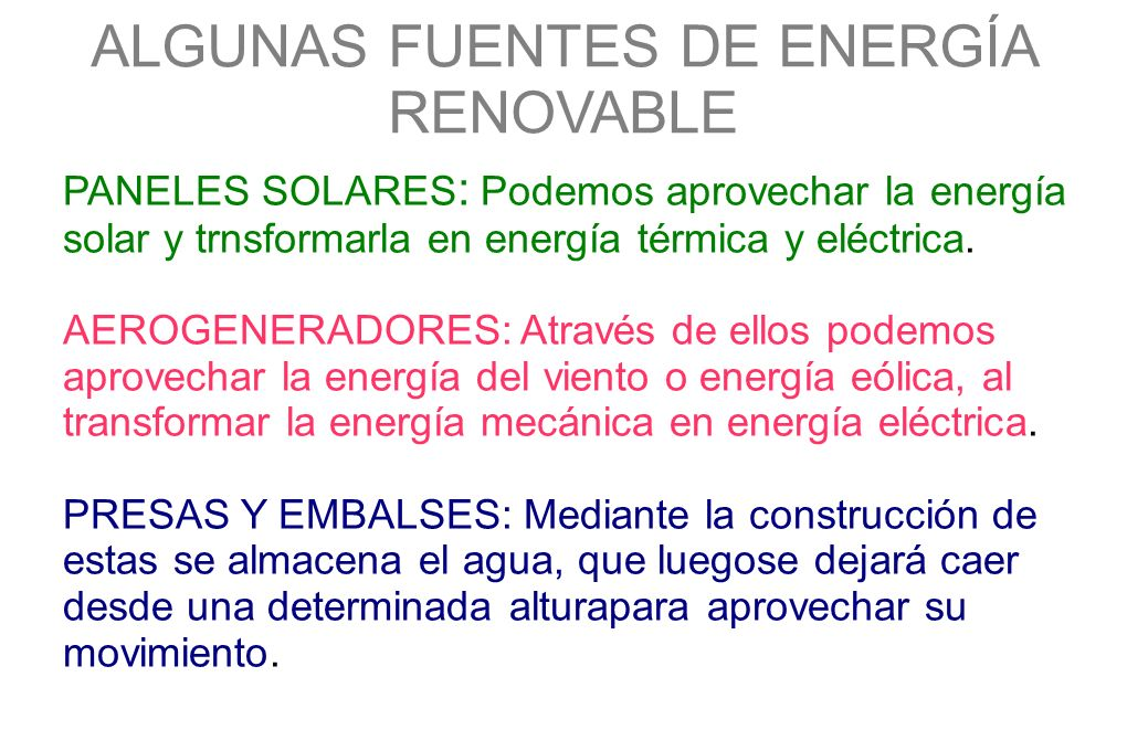 ALGUNAS FUENTES DE ENERGÍA RENOVABLE PANELES SOLARES : Podemos aprovechar la energía solar y trnsformarla en energía térmica y eléctrica. AEROGENERADO