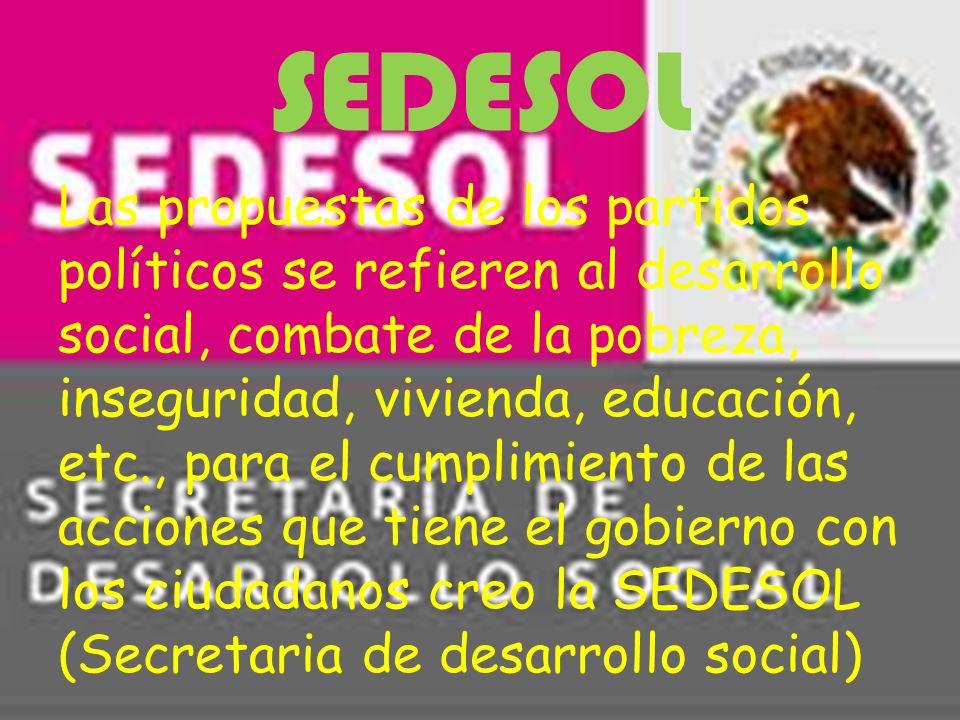 SEDESOL Las propuestas de los partidos políticos se refieren al desarrollo social, combate de la pobreza, inseguridad, vivienda, educación, etc., para