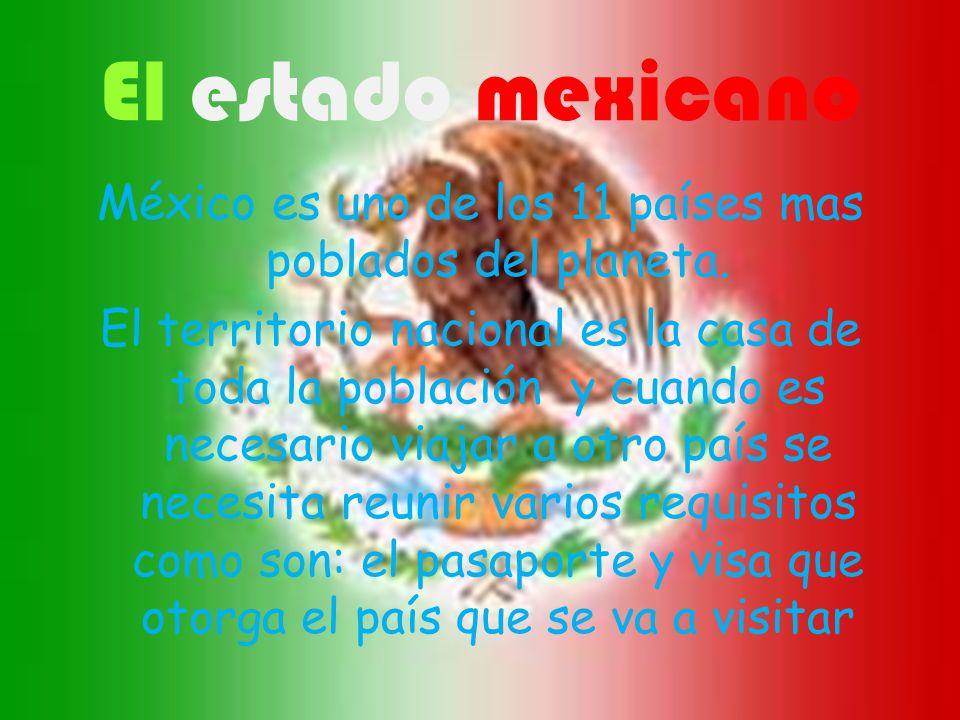 El estado mexicano México es uno de los 11 países mas poblados del planeta. El territorio nacional es la casa de toda la población y cuando es necesar