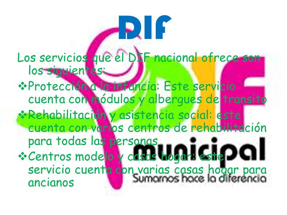 DIF Los servicios que el DIF nacional ofrece son los siguientes: Protección a la infancia: Este servicio cuenta con módulos y albergues de transito Re