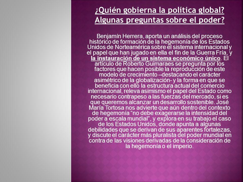 ¿Quién gobierna la política global? Algunas preguntas sobre el poder? Benjamín Herrera, aporta un análisis del proceso histórico de formación de la he