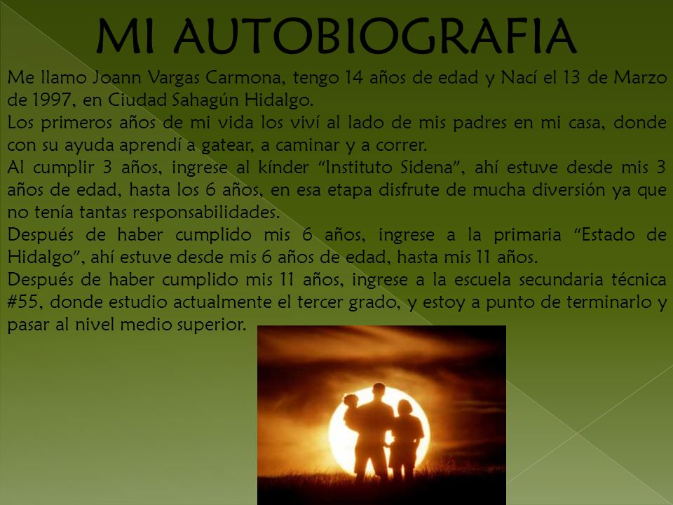 MI AUTOBIOGRAFIA Me llamo Joann Vargas Carmona, tengo 14 a ñ os de edad y Nac í el 13 de Marzo de 1997, en Ciudad Sahag ú n Hidalgo. Los primeros a ñ