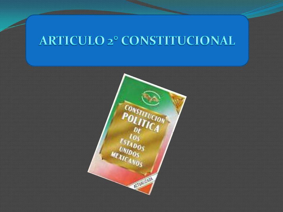 ¿QUE ES PARA NOSOTRAS EL ARTICULO 2° CONSTITUCIONAL.