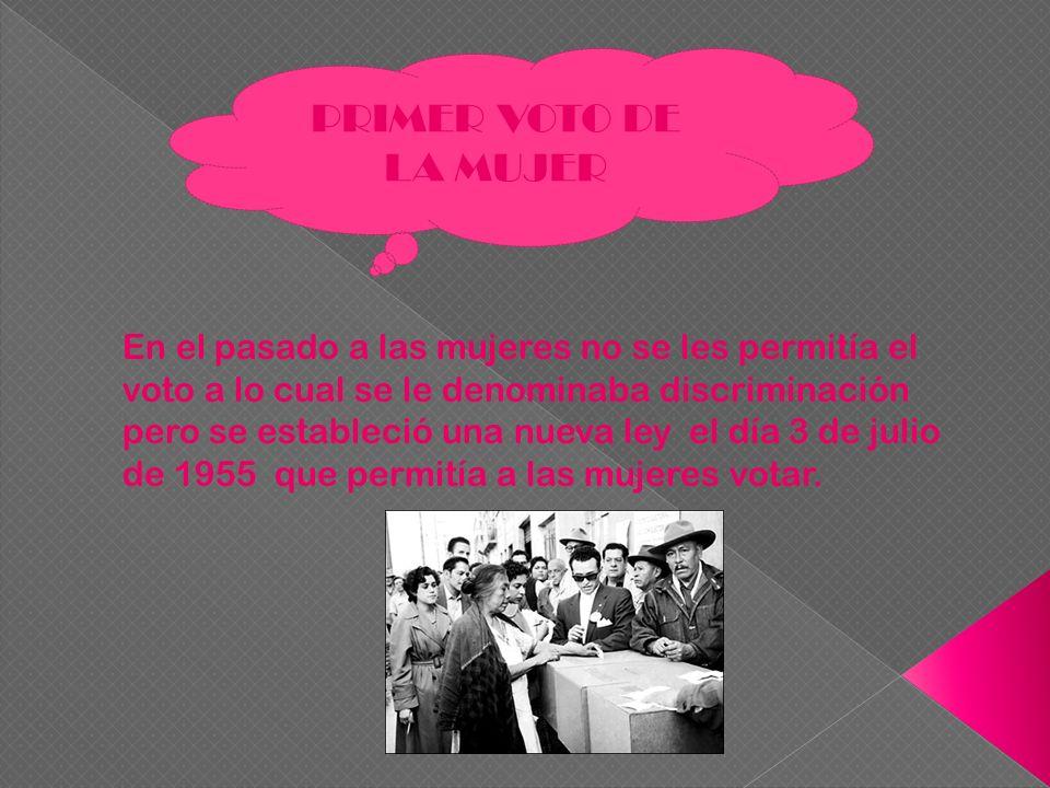 PRIMER VOTO DE LA MUJER En el pasado a las mujeres no se les permitía el voto a lo cual se le denominaba discriminación pero se estableció una nueva l