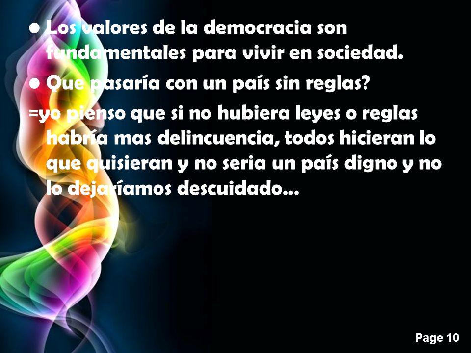 Page 10 Los valores de la democracia son fundamentales para vivir en sociedad. Que pasaría con un país sin reglas? =yo pienso que si no hubiera leyes