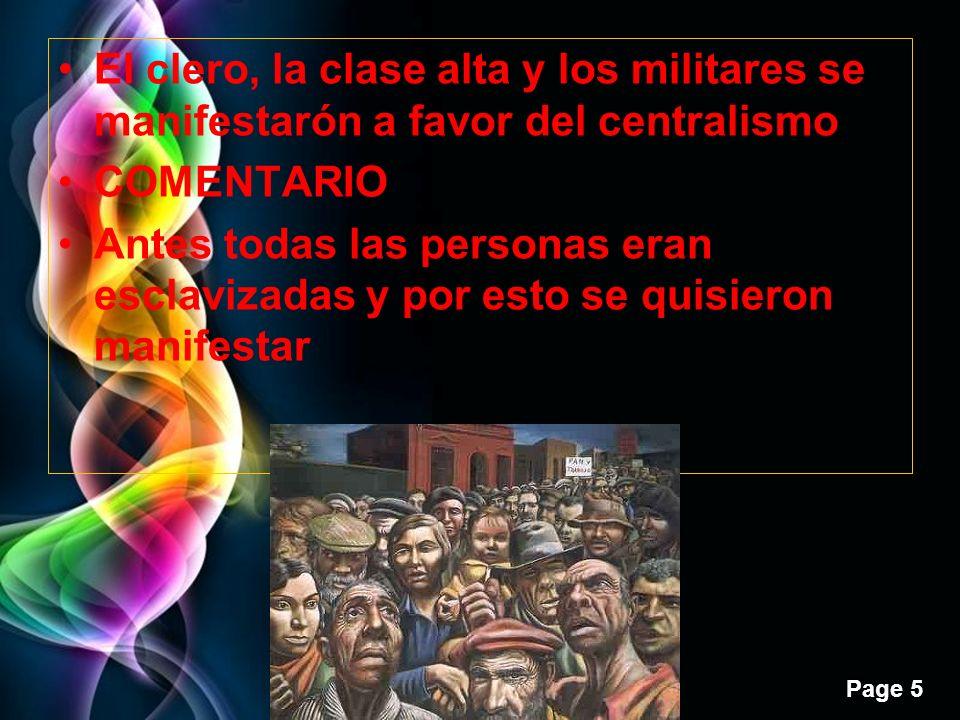 Page 5 El clero, la clase alta y los militares se manifestarón a favor del centralismo COMENTARIO Antes todas las personas eran esclavizadas y por est