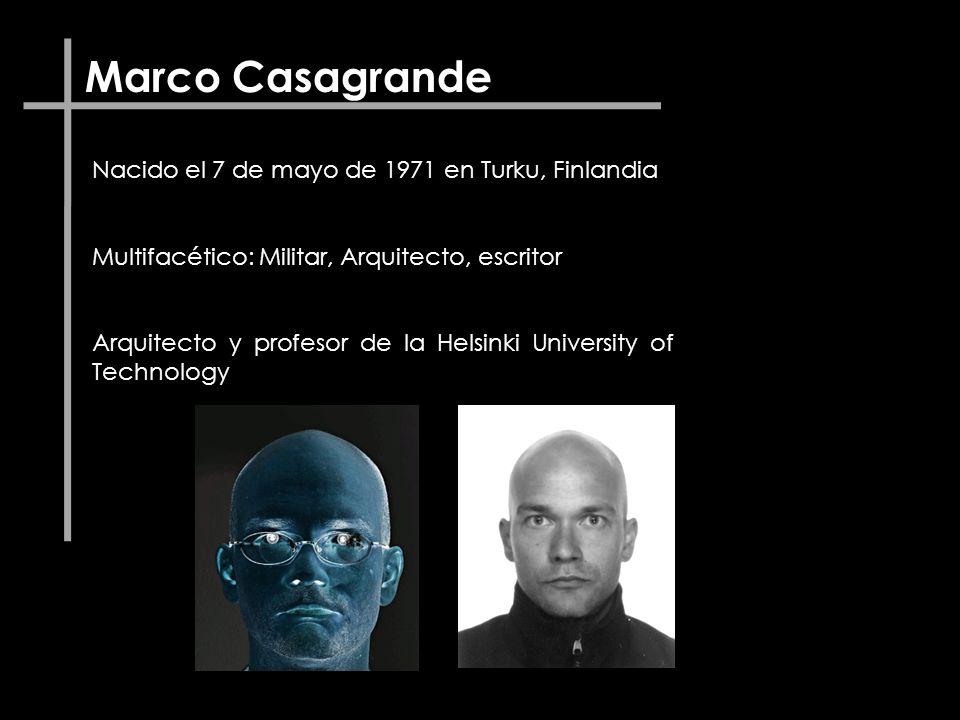 Marco Casagrande Nacido el 7 de mayo de 1971 en Turku, Finlandia Multifacético: Militar, Arquitecto, escritor Arquitecto y profesor de la Helsinki Uni