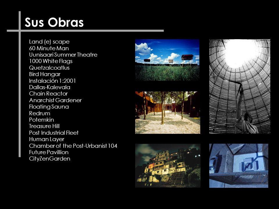 Sus Obras Land (e) scape 60 Minute Man Uunisaari Summer Theatre 1000 White Flags Quetzalcoatlus Bird Hangar Instalación 1:2001 Dallas-Kalevala Chain R