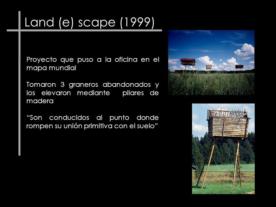 Land (e) scape (1999) Proyecto que puso a la oficina en el mapa mundial Tomaron 3 graneros abandonados y los elevaron mediante pilares de madera Son c