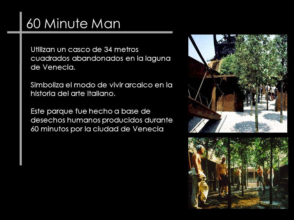 60 Minute Man Utilizan un casco de 34 metros cuadrados abandonados en la laguna de Venecia. Simboliza el modo de vivir arcaico en la historia del arte
