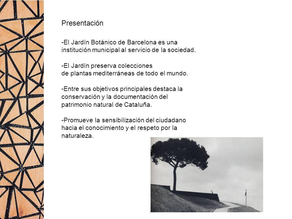 Presentación -El Jardín Botánico de Barcelona es una institución municipal al servicio de la sociedad. -El Jardín preserva colecciones de plantas medi