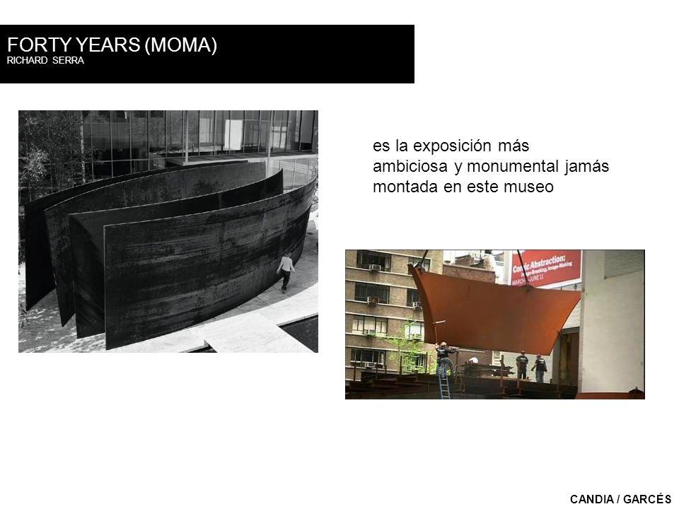 RICHARD SERRA FORTY YEARS (MOMA) CANDIA / GARCÉS es la exposición más ambiciosa y monumental jamás montada en este museo