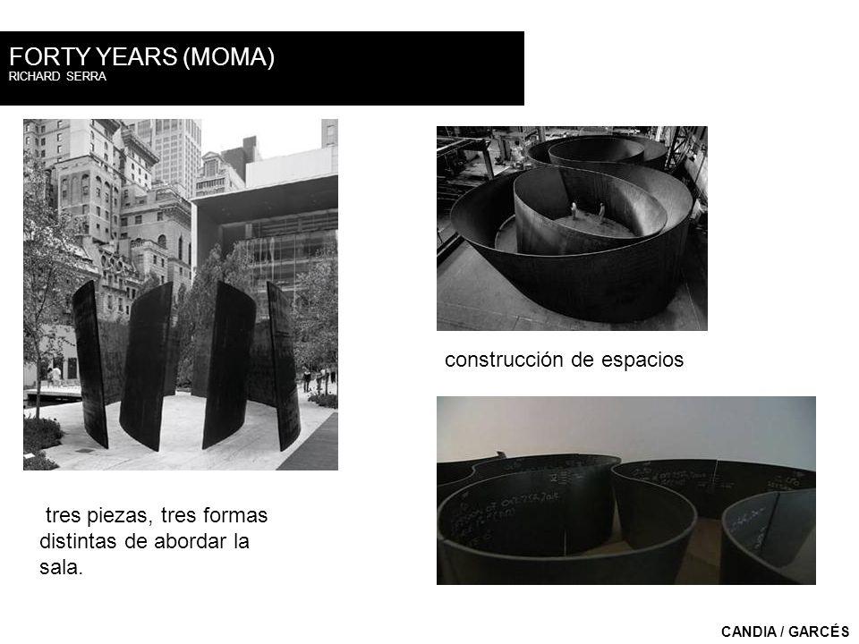 RICHARD SERRA FORTY YEARS (MOMA) CANDIA / GARCÉS tres piezas, tres formas distintas de abordar la sala. construcción de espacios