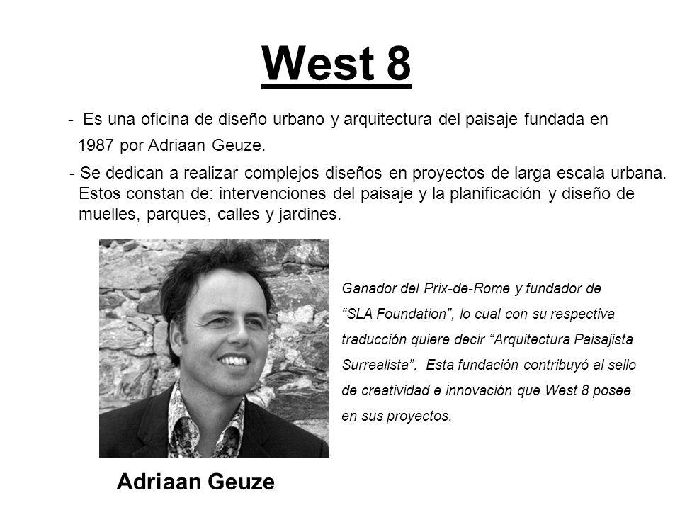 West 8 - Es una oficina de diseño urbano y arquitectura del paisaje fundada en 1987 por Adriaan Geuze. - Se dedican a realizar complejos diseños en pr