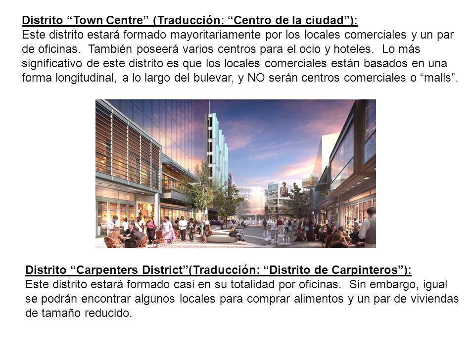Distrito Town Centre (Traducción: Centro de la ciudad): Este distrito estará formado mayoritariamente por los locales comerciales y un par de oficinas