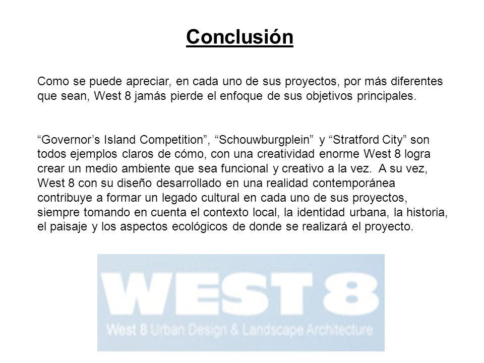 Conclusión Como se puede apreciar, en cada uno de sus proyectos, por más diferentes que sean, West 8 jamás pierde el enfoque de sus objetivos principa