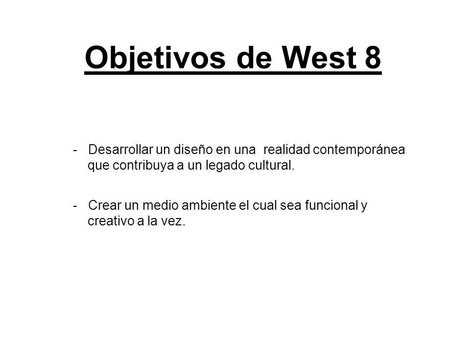 Objetivos de West 8 - Desarrollar un diseño en una realidad contemporánea que contribuya a un legado cultural. - Crear un medio ambiente el cual sea f