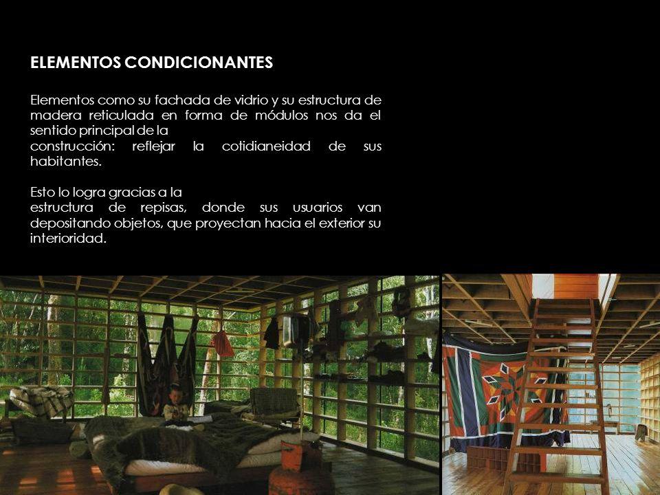 ELEMENTOS CONDICIONANTES Elementos como su fachada de vidrio y su estructura de madera reticulada en forma de módulos nos da el sentido principal de l