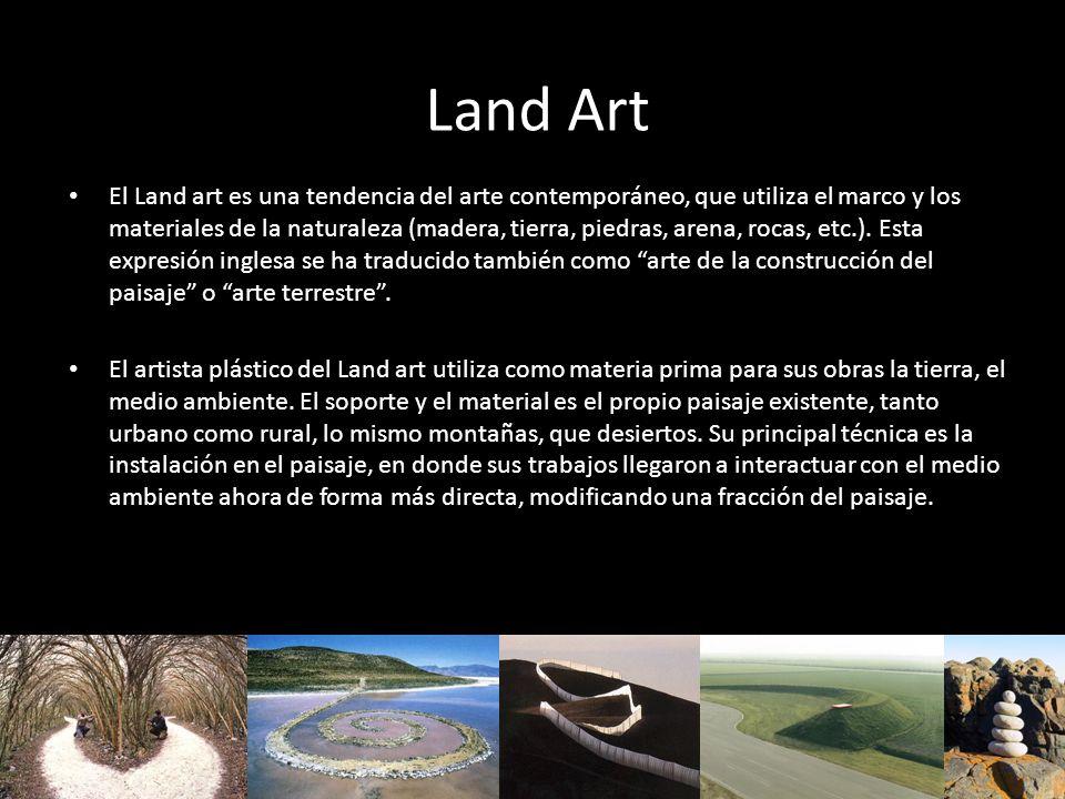 Land Art El Land art es una tendencia del arte contemporáneo, que utiliza el marco y los materiales de la naturaleza (madera, tierra, piedras, arena,