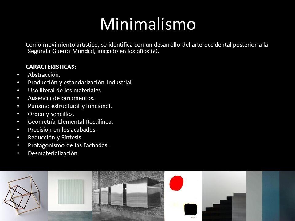 Minimalismo Como movimiento artístico, se identifica con un desarrollo del arte occidental posterior a la Segunda Guerra Mundial, iniciado en los años
