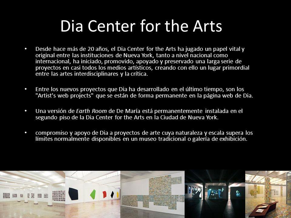 Dia Center for the Arts Desde hace más de 20 años, el Dia Center for the Arts ha jugado un papel vital y original entre las instituciones de Nueva Yor