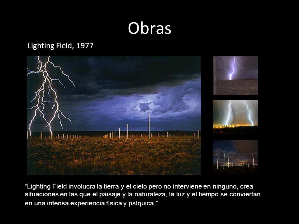 Obras Lighting Field, 1977 Lighting Field involucra la tierra y el cielo pero no interviene en ninguno, crea situaciones en las que el paisaje y la na