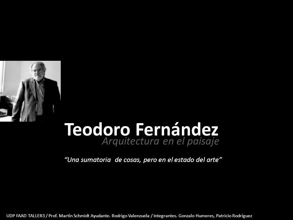 Teodoro Fernández Arquitectura en el paisaje UDP FAAD TALLER3 / Prof. Martín Schmidt Ayudante. Rodrigo Valenzuela / Integrantes. Gonzalo Humeres, Patr