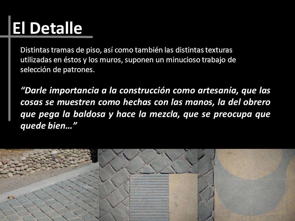 El Detalle Darle importancia a la construcción como artesanía, que las cosas se muestren como hechas con las manos, la del obrero que pega la baldosa