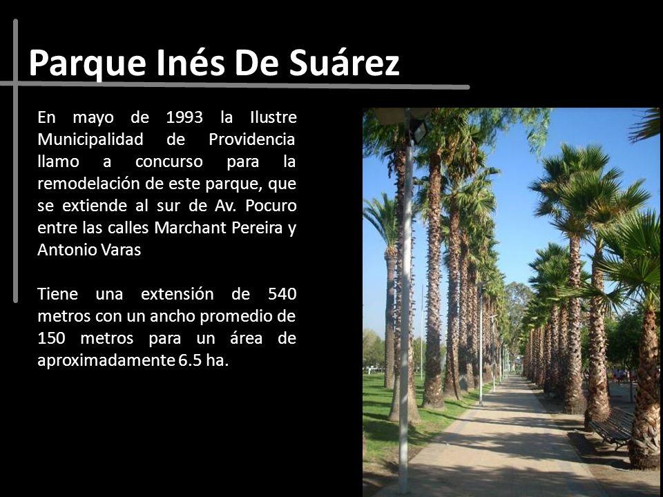 Parque Inés De Suárez En mayo de 1993 la Ilustre Municipalidad de Providencia llamo a concurso para la remodelación de este parque, que se extiende al