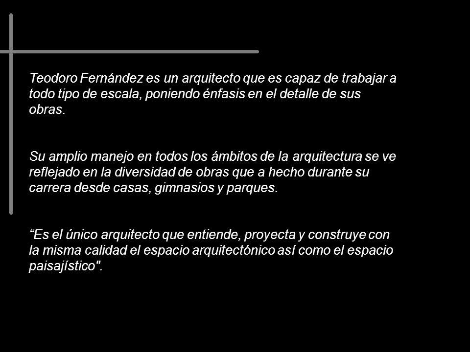 Teodoro Fernández es un arquitecto que es capaz de trabajar a todo tipo de escala, poniendo énfasis en el detalle de sus obras. Su amplio manejo en to