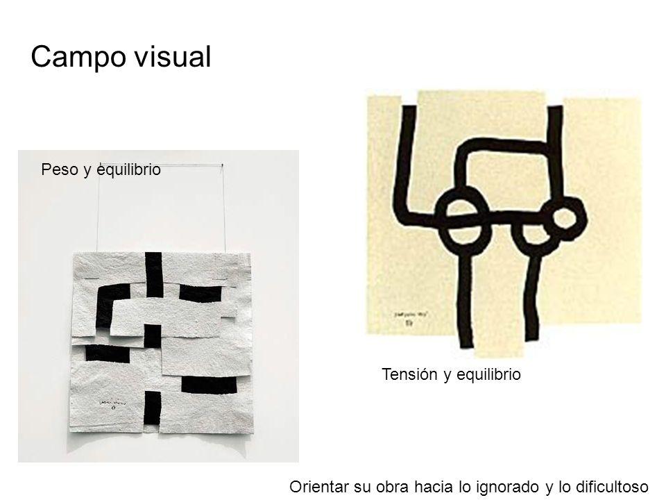 Campo visual Peso y equilibrio Tensión y equilibrio Orientar su obra hacia lo ignorado y lo dificultoso