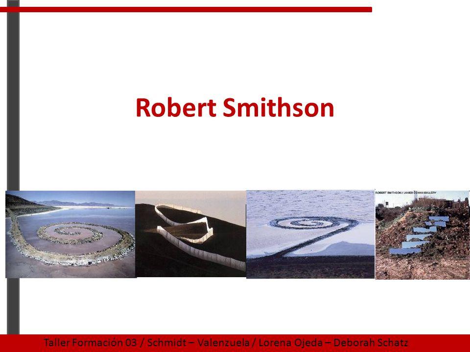 Robert Smithson Taller Formación 03 / Schmidt – Valenzuela / Lorena Ojeda – Deborah Schatz