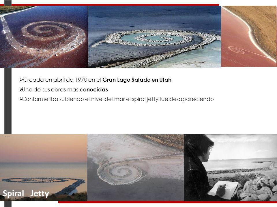 Creada en abril de 1970 en el Gran Lago Salado en Utah Una de sus obras mas conocidas Conforme iba subiendo el nivel del mar el spiral jetty fue desap