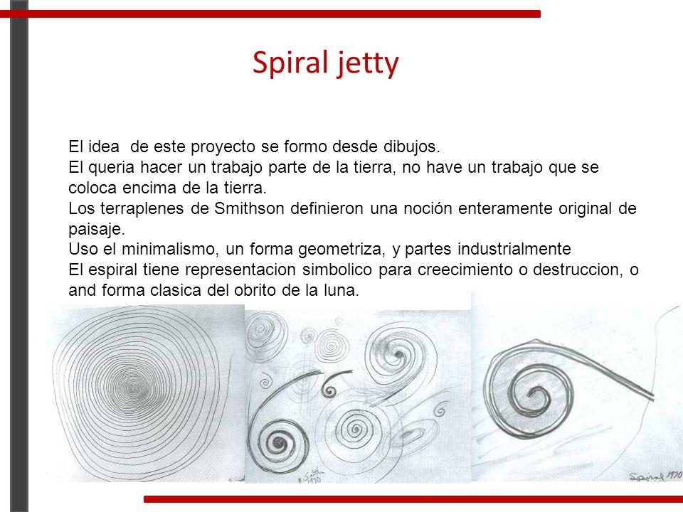 Spiral jetty El idea de este proyecto se formo desde dibujos. El queria hacer un trabajo parte de la tierra, no have un trabajo que se coloca encima d