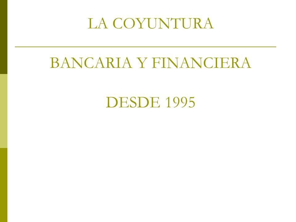 LA COYUNTURA BANCARIA Y FINANCIERA DESDE 1995