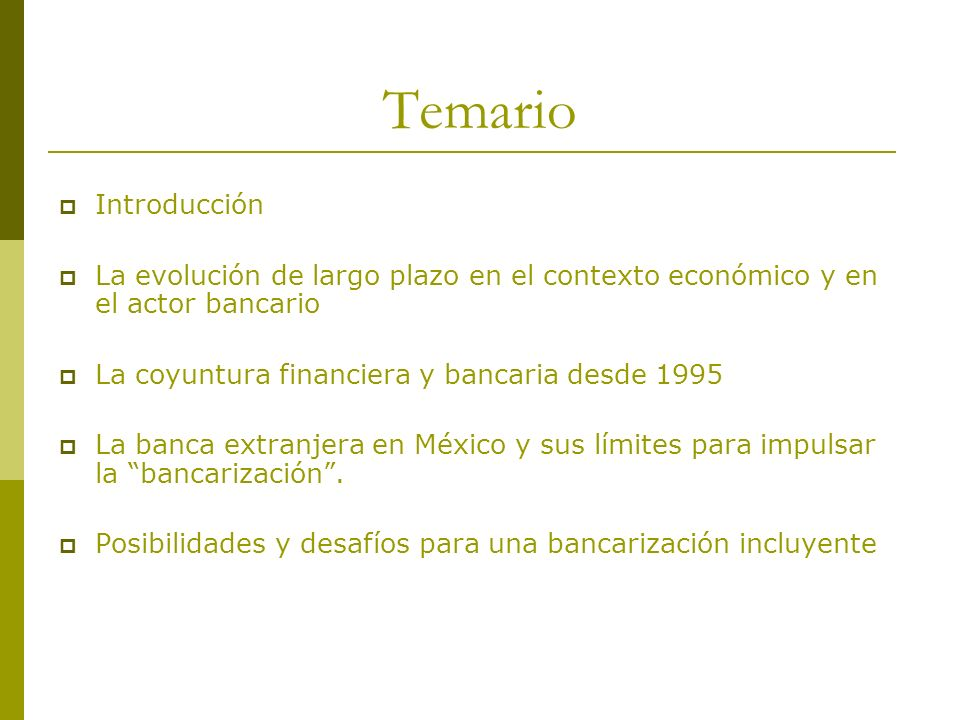Temario Introducción La evolución de largo plazo en el contexto económico y en el actor bancario La coyuntura financiera y bancaria desde 1995 La banc