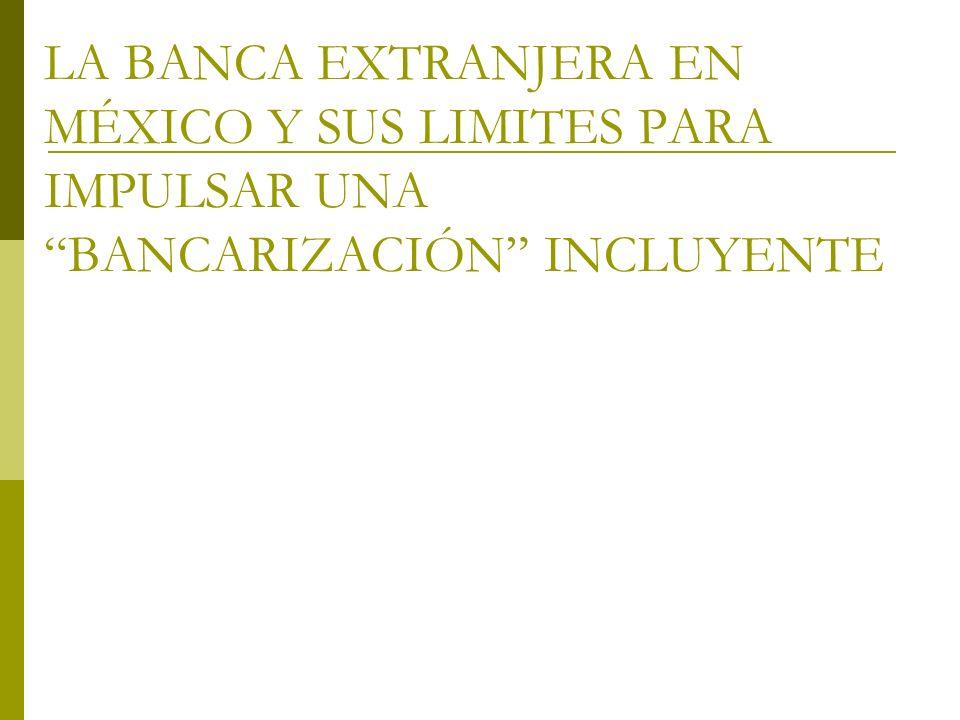 LA BANCA EXTRANJERA EN MÉXICO Y SUS LIMITES PARA IMPULSAR UNA BANCARIZACIÓN INCLUYENTE