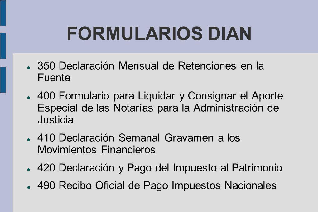 FORMULARIOS DIAN 350 Declaración Mensual de Retenciones en la Fuente 400 Formulario para Liquidar y Consignar el Aporte Especial de las Notarías para