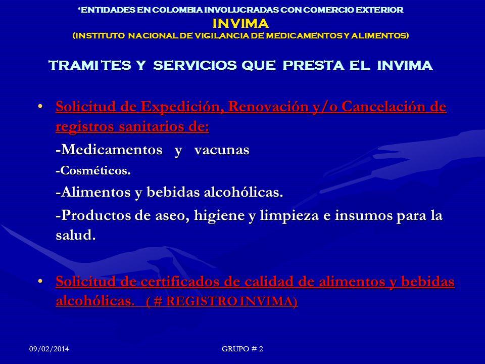 ENTIDADES EN COLOMBIA INVOLUCRADAS CON COMERCIO EXTERIOR INVIMA (INSTITUTO NACIONAL DE VIGILANCIA DE MEDICAMENTOS Y ALIMENTOS) TRAMI TES Y SERVICIOS QUE PRESTA EL INVIMA Solicitud de Expedición, Renovación y/o Cancelación de registros sanitarios de:Solicitud de Expedición, Renovación y/o Cancelación de registros sanitarios de: -Medicamentos y vacunas -Cosméticos.