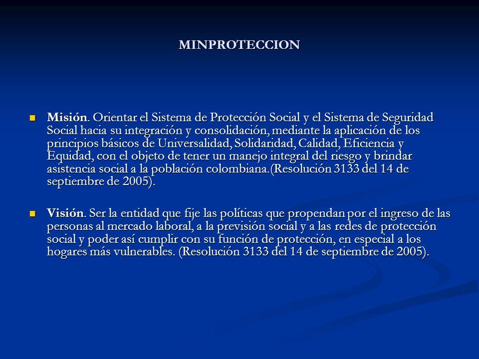 MINPROTECCION Misión. Orientar el Sistema de Protección Social y el Sistema de Seguridad Social hacia su integración y consolidación, mediante la apli