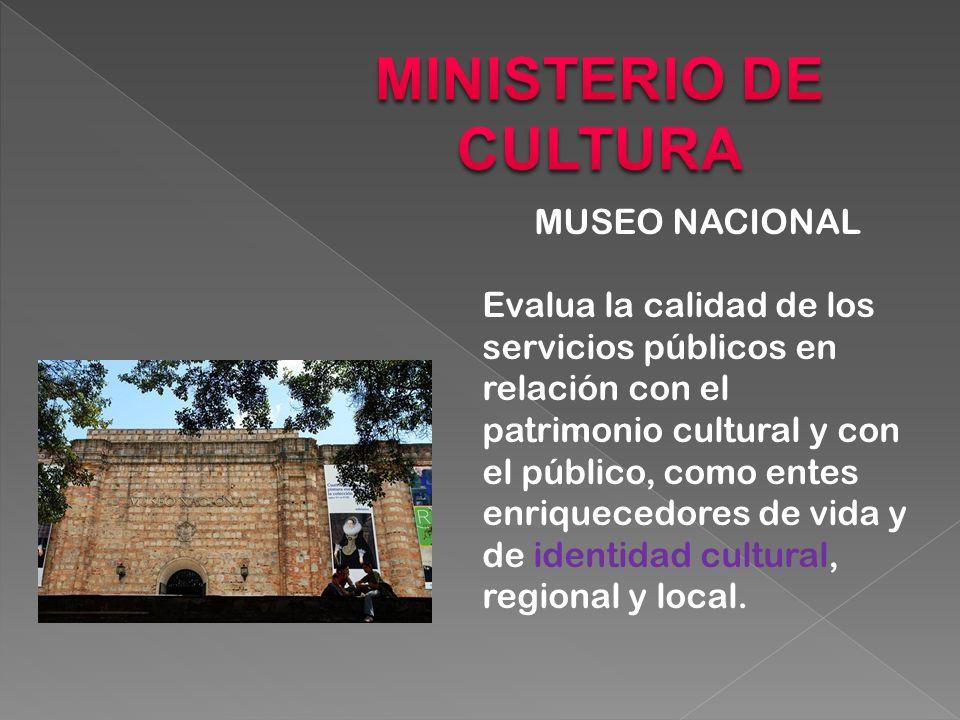 MUSEO NACIONAL Evalua la calidad de los servicios públicos en relación con el patrimonio cultural y con el público, como entes enriquecedores de vida y de identidad cultural, regional y local.