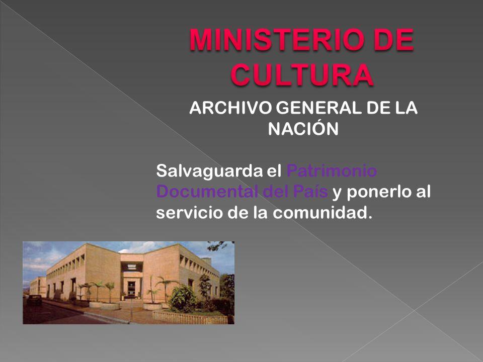 ARCHIVO GENERAL DE LA NACIÓN Salvaguarda el Patrimonio Documental del País y ponerlo al servicio de la comunidad.