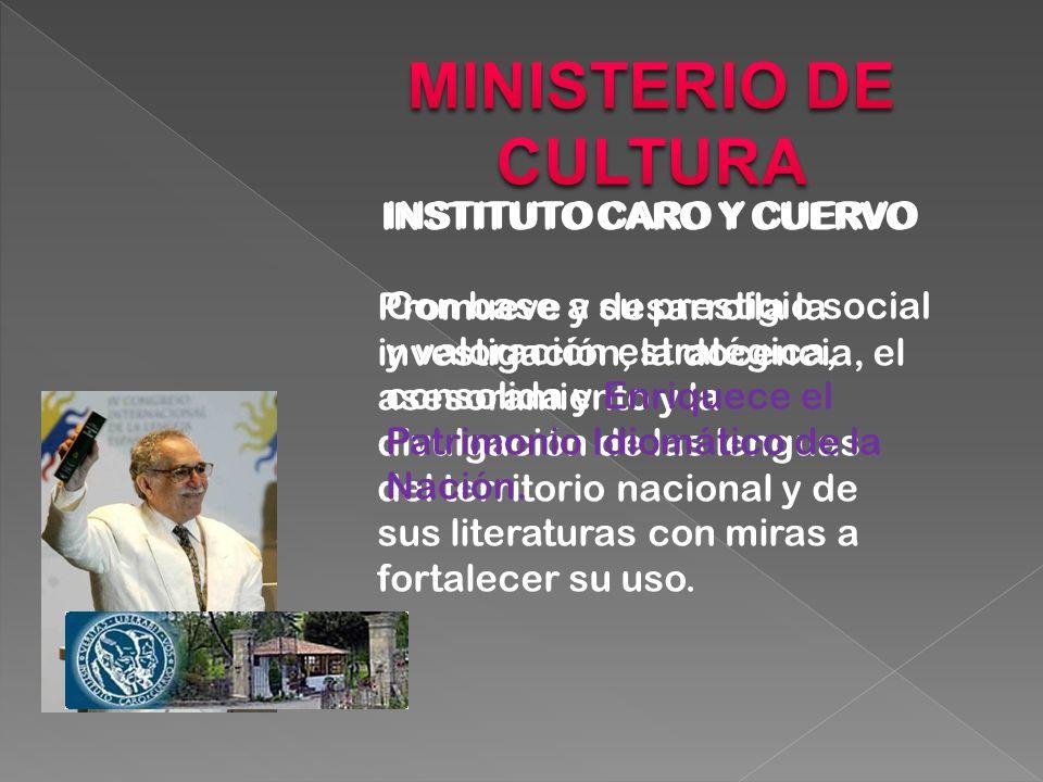 INSTITUTO CARO Y CUERVO Promueve y desarrolla la investigación, la docencia, el asesoramiento y la divulgación de las lenguas del territorio nacional y de sus literaturas con miras a fortalecer su uso.
