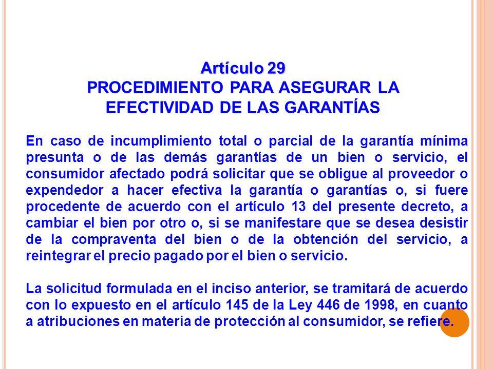Artículo 29 PROCEDIMIENTO PARA ASEGURAR LA EFECTIVIDAD DE LAS GARANTÍAS En caso de incumplimiento total o parcial de la garantía mínima presunta o de