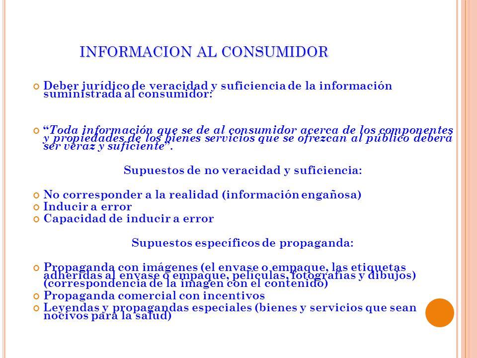 INFORMACION AL CONSUMIDOR Deber jurídico de veracidad y suficiencia de la información suministrada al consumidor: Toda información que se de al consum