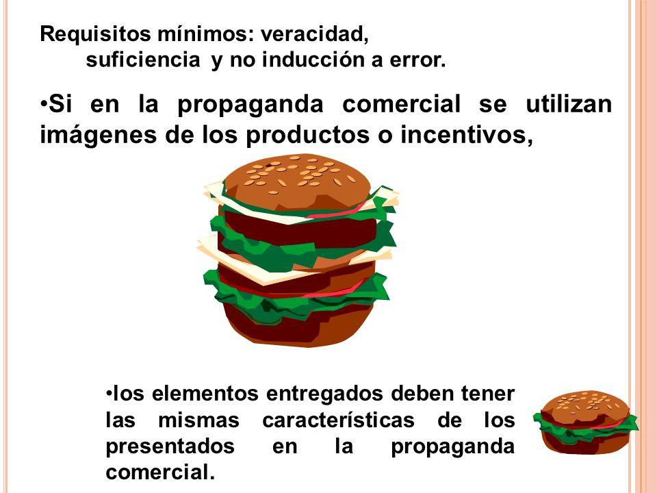 Requisitos mínimos: veracidad, suficiencia y no inducción a error. Si en la propaganda comercial se utilizan imágenes de los productos o incentivos, l