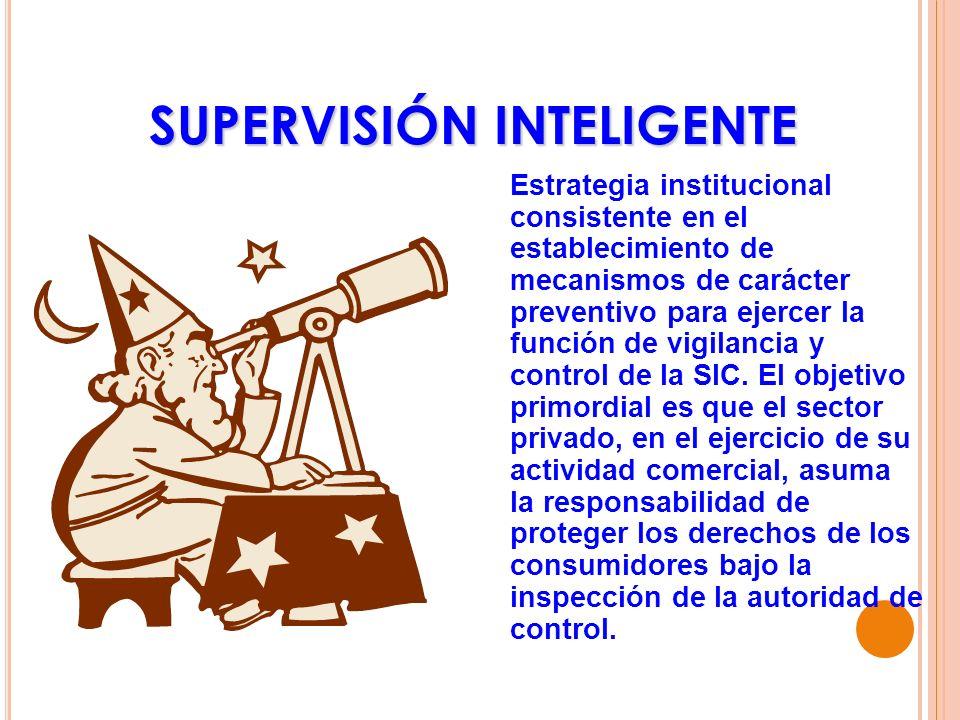 SUPERVISIÓN INTELIGENTE Estrategia institucional consistente en el establecimiento de mecanismos de carácter preventivo para ejercer la función de vig